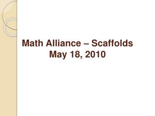 Math Alliance – Scaffolds May 18, 2010