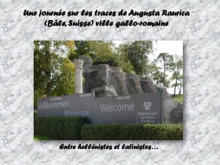Une journée sur les traces de Augusta Raurica  (Bâle, Suisse) ville gallo-romaine