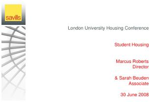 London University Housing Conference Student Housing Marcus Roberts Director & Sarah Beuden Associate  30 June 2008