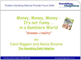 Money, Money, Money - It s not funny   in a Gamblers World  dreams v reality