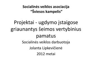 Socialinės veiklos darbuotoja  Jolanta Lipkevičienė 2012 metai