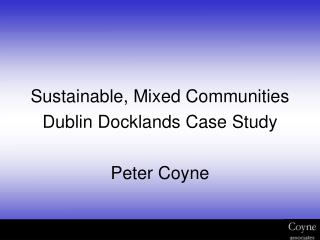 Sustainable, Mixed Communities  Dublin Docklands Case Study Peter Coyne
