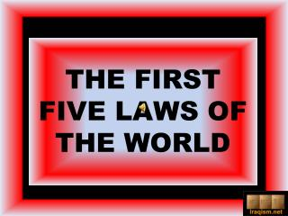 THE FIRST FIVE LAWS OF THE WORLD