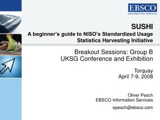 SUSHI A beginner's guide to NISO's Standardized Usage Statistics Harvesting Initiative