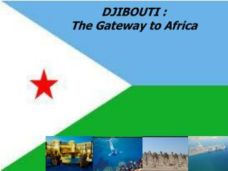 DJIBOUTI :  The Gateway to Africa