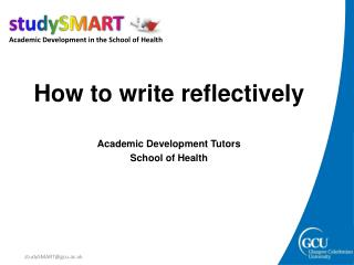 How to write reflectively Academic Development Tutors School of Health