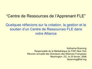 """""""Centre de Ressources de l'Apprenant FLE"""" Quelques réflexions sur la création, la gestion et le soutien d'un Centre de R"""