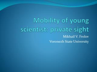 Mobility of young scientist: private sight