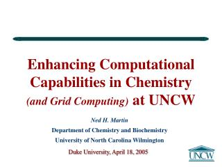 Enhancing Computational Capabilities in Chemistry  (and Grid Computing)  at UNCW