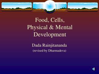 Food, Cells, Physical & Mental Development