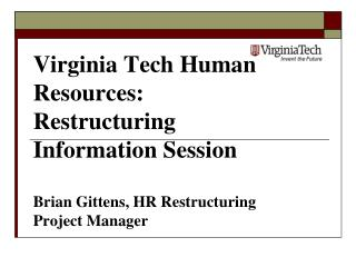 Virginia Tech Human Resources: Restructuring Information Session  Brian Gittens, HR Restructuring Project Manager