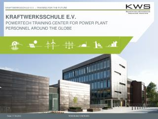 KRAFTWERKSSCHULE E.V. POWERTECH TRAINING CENTER FOR POWER PLANT PERSONNEL AROUND THE GLOBE