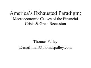 America s Exhausted Paradigm: Macroeconomic Causes of the Financial Crisis  Great Recession
