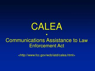 CALEA • Communications Assistance to  Law Enforcement Act <fcc/wcb/iatd/calea.html>