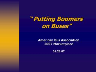 """ Putting Boomers  on Buses"""