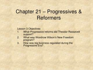 Chapter 21 – Progressives & Reformers