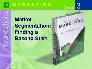 Market  Segmentation:  Finding a  Base to Start