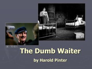 The Dumb Waiter by Harold Pinter