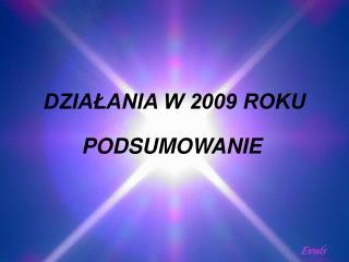 DZIAŁANIA W 2009 ROKU