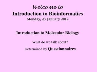 Welcome to Introduction to Bioinformatics Monday, 23 January 2012