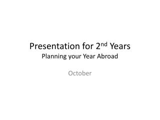 Presentation for 2 nd  Years Planning your Year Abroad