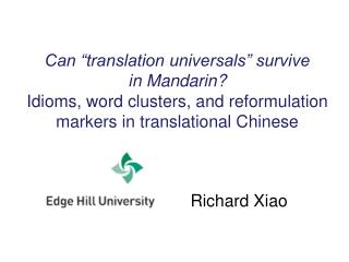 """Can """"translation universals"""" survive in Mandarin? Idioms, word clusters, and reformulation markers in translational Chi"""