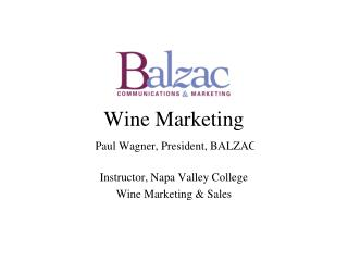 Wine Marketing Paul Wagner, President, BALZAC Instructor, Napa Valley College