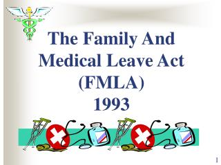 The Family And Medical Leave Act (FMLA)  1993
