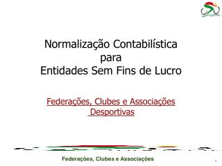 Normalização Contabilística para  Entidades Sem Fins de Lucro Federações, Clubes e Associações