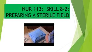 NUR 113:  SKILL 8-2:  PREPARING A STERILE FIELD