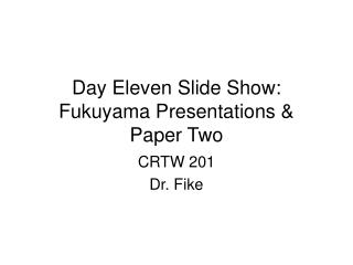 Day Eleven Slide Show:  Fukuyama Presentations & Paper Two