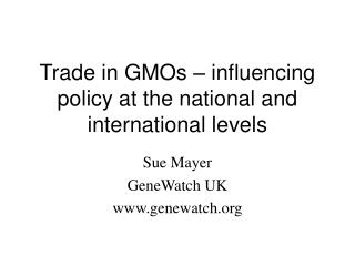 Trade in GMOs – influencing policy at the national and international levels