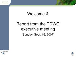 Welcome & Report from the TDWG  executive meeting