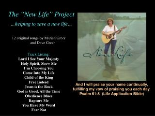 12 original songs by Marian Greer and Dave Greer Track Listing: Lord I See Your Majesty