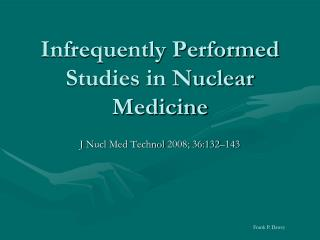 Infrequently Performed Studies in Nuclear Medicine