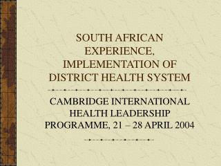 SOUTH AFRICAN EXPERIENCE, IMPLEMENTATION OF DISTRICT HEALTH SYSTEM