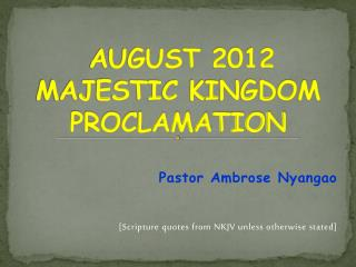 AUGUST 2012  MAJESTIC KINGDOM PROCLAMATION