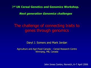 3 rd  UK Cereal Genetics and Genomics Workshop. Next generation Genomics challenges