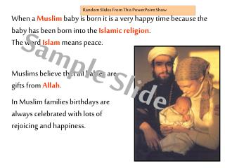 Muslims believe that all babies are gifts from  Allah .