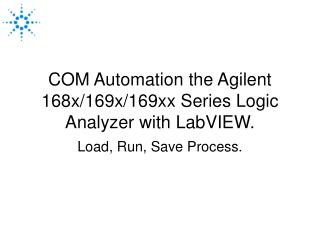 COM Automation the Agilent 168x/169x/169xx Series Logic Analyzer with LabVIEW.