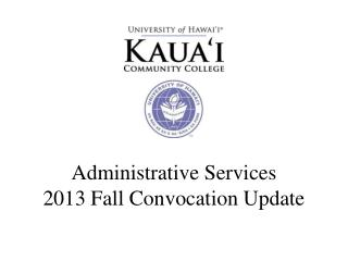 Administrative Services 2013 Fall Convocation Update
