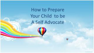 How to Prepare  Your Child  to be A Self Advocate