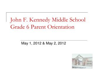 John F. Kennedy Middle School Grade 6 Parent Orientation