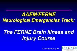 AAEM/FERNE  Neurological Emergencies Track: The FERNE Brain Illness and Injury Course