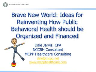 Brave New World: Ideas for Reinventing How Public Behavioral Health should be Organized and Financed