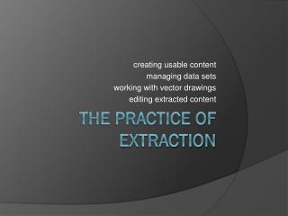The Practice of Extraction