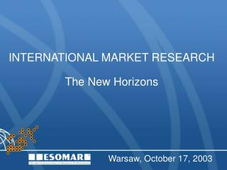 INTERNATIONAL MARKET RESEARCH The New Horizons