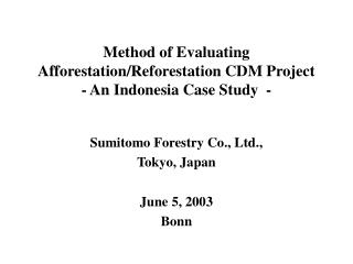 Method of Evaluating Afforestation/Reforestation CDM Project - An Indonesia Case Study  -