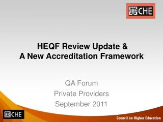 HEQF Review Update &  A New Accreditation Framework