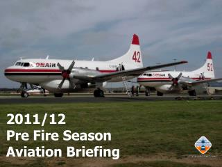 2011/12  Pre Fire Season  Aviation Briefing